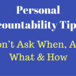 Personal Accountability Tip #1: Don't Ask When, Ask How